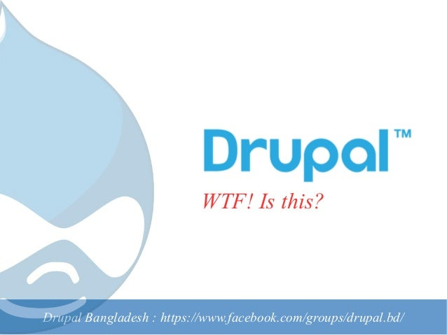 Drupal Bangladesh : https://www.facebook.com/groups/drupal.bd/ WTF! Is this?