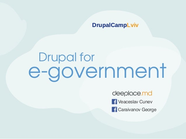 DrupalCampLviv  Drupal for  e-government .md Veaceslav Cunev Caraivanov George
