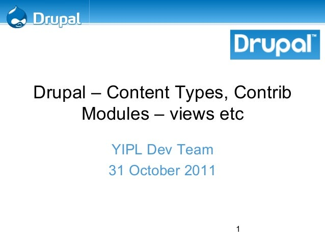 1Drupal – Content Types, ContribModules – views etcYIPL Dev Team31 October 2011