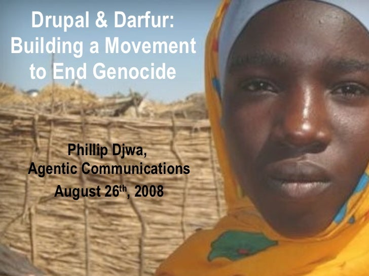 Drupal & Darfur: Building a Movement to End Genocide Phillip Djwa,  Agentic Communications August 26 th , 2008