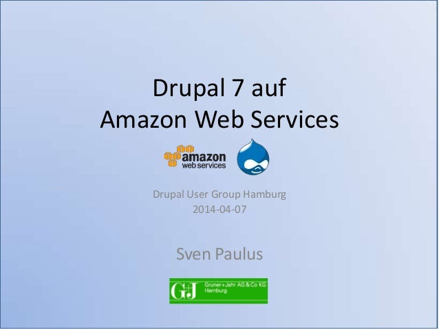 Drupal 7 auf Amazon Web Services Drupal User Group Hamburg 2014-04-07 Sven Paulus