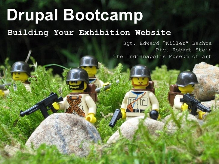 "Drupal Bootcamp Building Your Exhibition Website Sgt. Edward ""Killer"" Bachta Pfc. Robert Stein The Indianapolis Museum of ..."