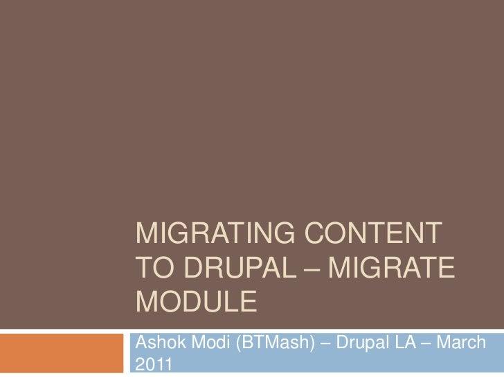 Ashok Modi (BTMash) – Drupal LA – March 2011<br />Migrating content to drupal – Migrate Module<br />