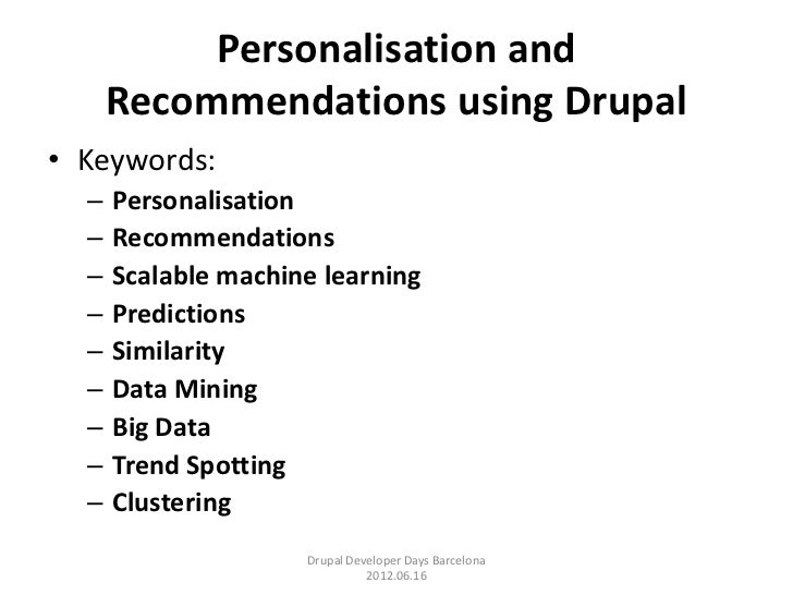 Personalisation and      Recommendations using Drupal• Keywords:  –   Personalisation  –   Recommendations  –   Scalable m...
