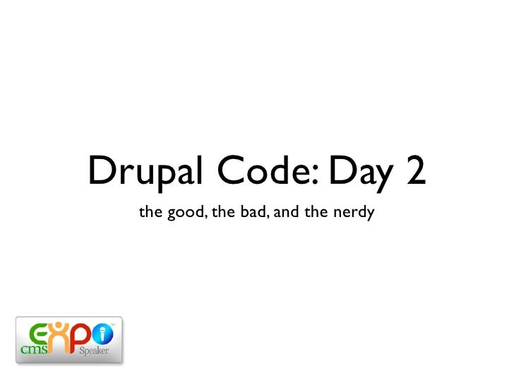 Drupal Code: Day 2   the good, the bad, and the nerdy