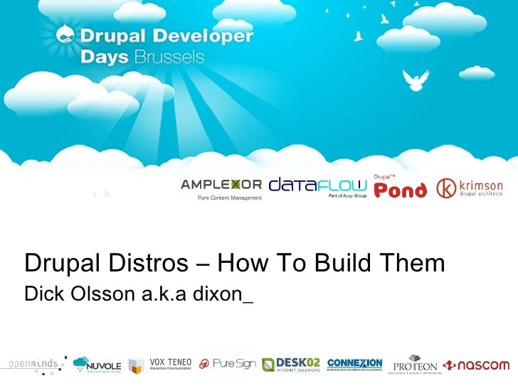 <ul>Drupal Distros – How To Build Them Dick Olsson a.k.a dixon_ </ul>