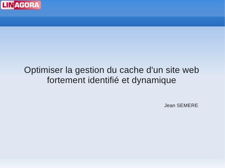 Optimiser la gestion du cache d'un site web      fortement identifié et dynamique                                    Jean ...