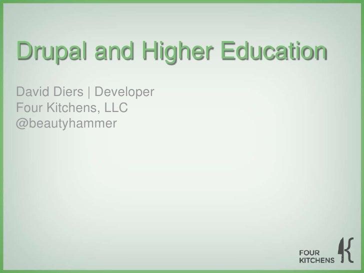 Drupal and Higher EducationDavid Diers | DeveloperFour Kitchens, LLC@beautyhammer
