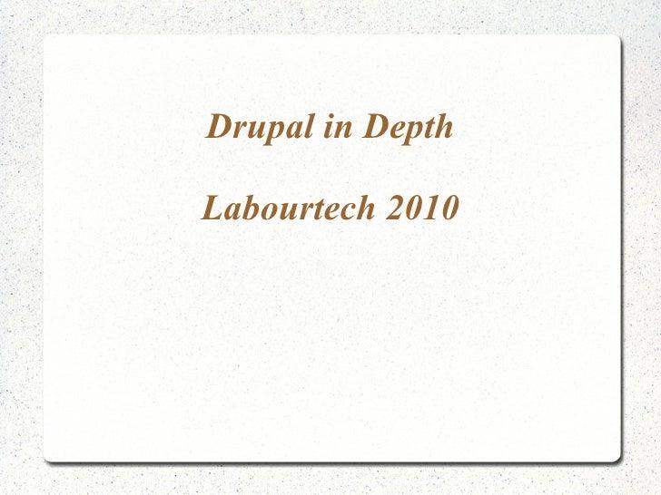 Drupal in Depth Labourtech 2010