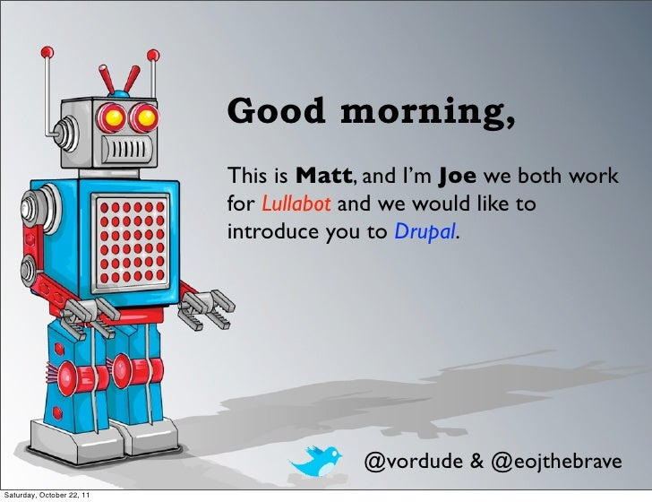 Good morning,                           This is Matt, and I'm Joe we both work                           for Lullabot and ...