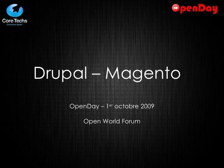 Drupal – Magento  OpenDay – 1 er  octobre 2009 Open World Forum