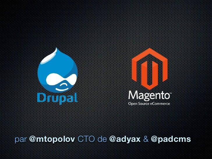 Drupal + Magento pour la plus puissante plateforme e-Commerce