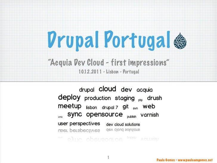 "Drupal Portugal""Acquia Dev Cloud - first impressions""         10.12.2011 - Lisbon - Portugal                       1      ..."