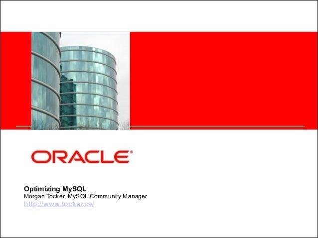 <Insert Picture Here>  Optimizing MySQL Morgan Tocker, MySQL Community Manager http://www.tocker.ca/