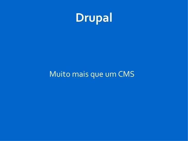 DrupalMuito mais que um CMS