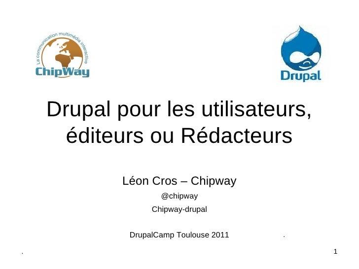 Drupal pour les utilisateurs,      éditeurs ou Rédacteurs            Léon Cros – Chipway                    @chipway      ...
