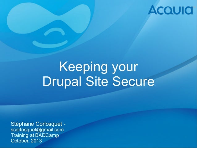 Keeping your Drupal Site Secure Stéphane Corlosquet scorlosquet@gmail.com Training at BADCamp October, 2013