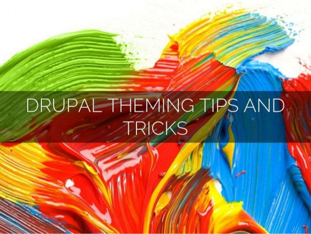 Drupal theming tips and tricks