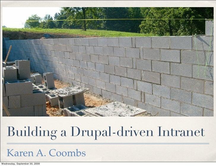 Building a Drupal-driven Intranet Karen A. Coombs