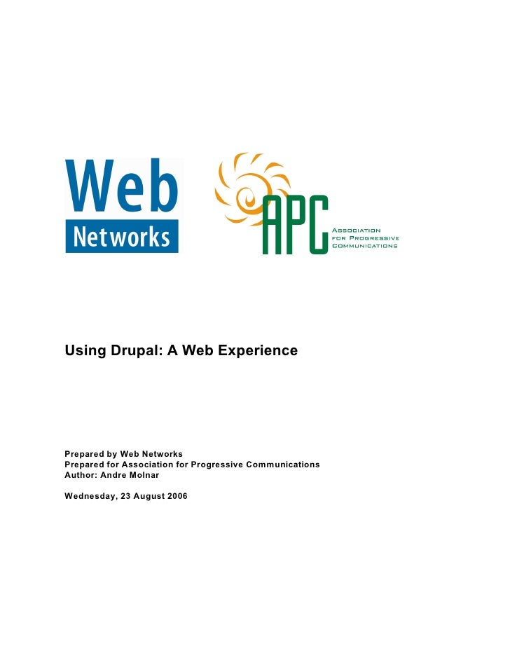 Using Drupal: A Web Experience     Prepared by Web Networks Prepared for Association for Progressive Communications Author...
