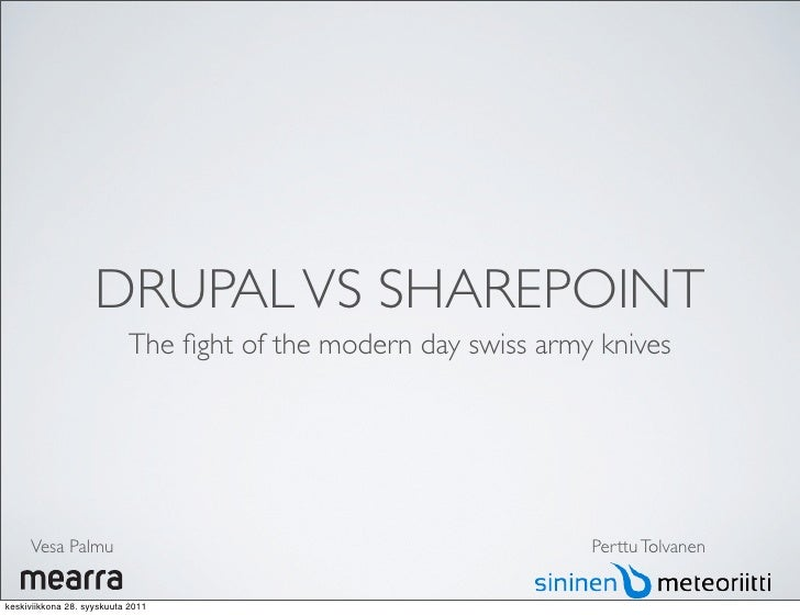 DRUPAL VS SHAREPOINT                           The fight of the modern day swiss army knives     Vesa Palmu                ...