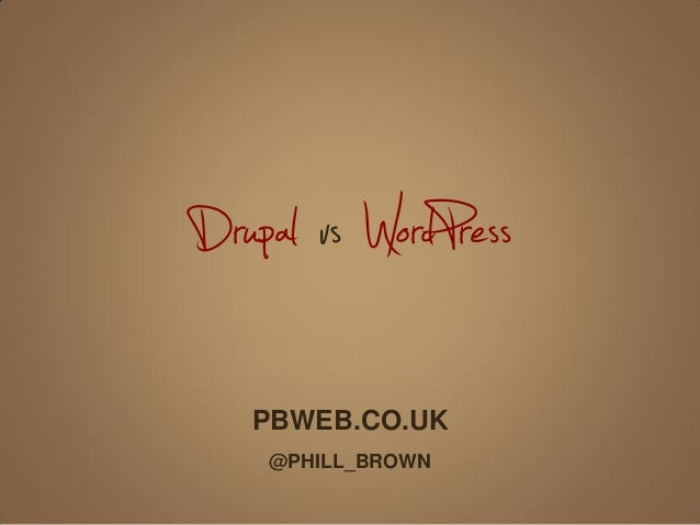 Drupal vs WordPress PBWEB.CO.UK @PHILL_BROWN