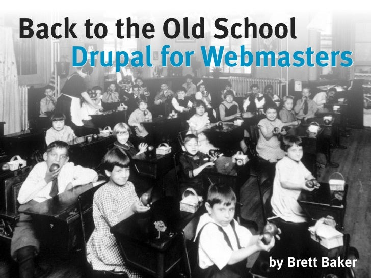 Back to the Old School     Drupal for Webmasters                       by Brett Baker