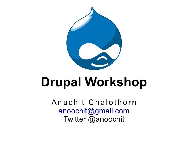 Drupal Workshop  Anuchit Chalothorn   anoochit@gmail.com    Twitter @anoochit