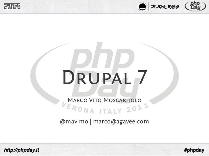 Drupal 7  Marco Vito Moscaritolo@mavimo | marco@agavee.com