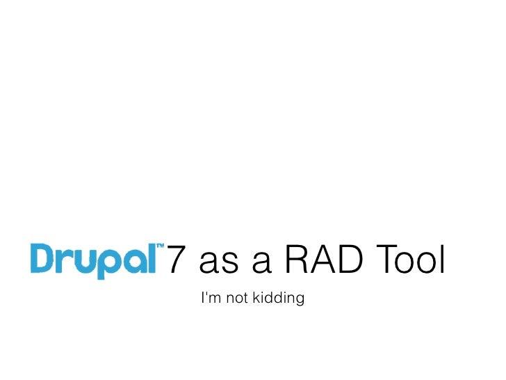 Drupal 7 as a rad tool