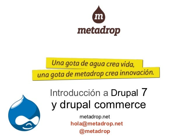 7Introducción a Drupaly drupal commerce       metadrop.net    hola@metadrop.net       @metadrop