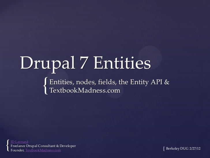 Drupal 7 Entities                      {    Entities, nodes, fields, the Entity API &                           TextbookMa...