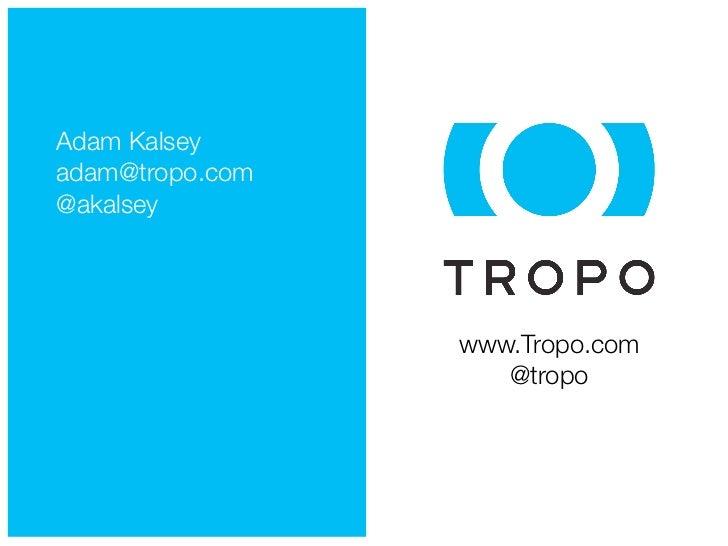 Adam Kalseyadam@tropo.com@akalsey                 www.Tropo.com                    @tropo