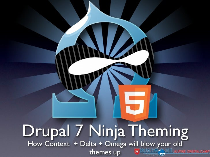 Drupal 7 Ninja ThemingHow Context + Delta + Omega will blow your old                themes up