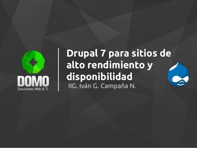 Drupal 7 para sitios de alto rendimiento y disponibilidad IIG. Iván G. Campaña N.