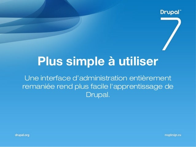Plus simple à utiliser Une interface d'administration entièrement remaniée rend plus facile l'apprentissage de Drupal.