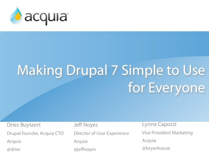 Making Drupal 7 Simple to Use                      for Everyone  Dries Buytaert               Jeff Noyes                   ...