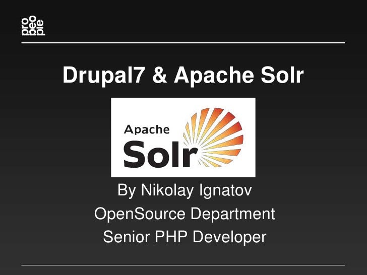 Drupal7 & Apache Solr    By Nikolay Ignatov  OpenSource Department   Senior PHP Developer
