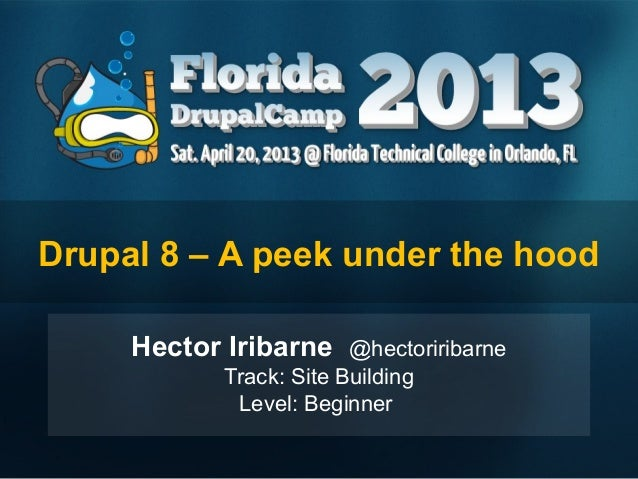 Drupal 8 – A peek under the hood     Hector Iribarne    @hectoriribarne           Track: Site Building            Level: B...