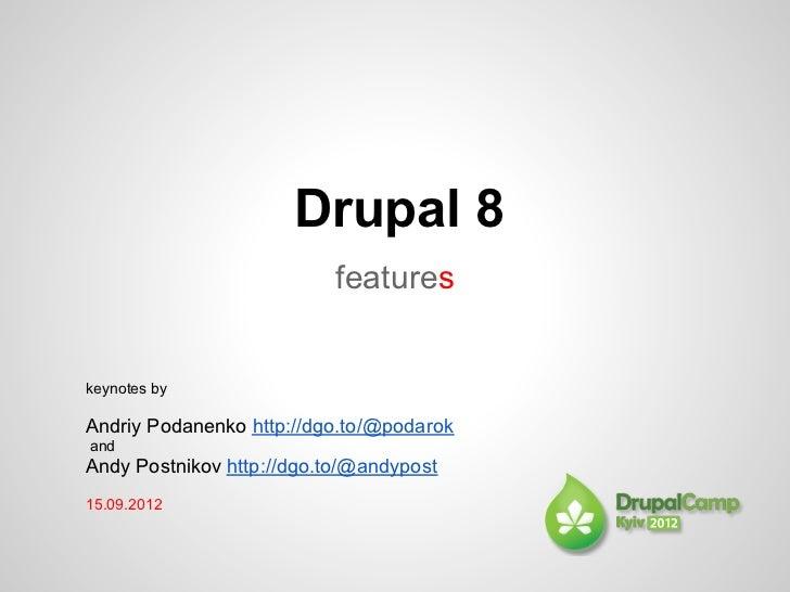 Drupal 8                           featureskeynotes byAndriy Podanenko http://dgo.to/@podarokandAndy Postnikov http://dgo....