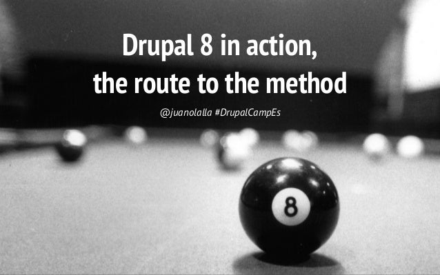 Drupal 8 in action, the route to the method @juanolalla #DrupalCampEs
