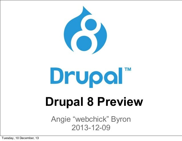 """Drupal 8 Preview Angie """"webchick"""" Byron 2013-12-09 Tuesday, 10 December, 13"""