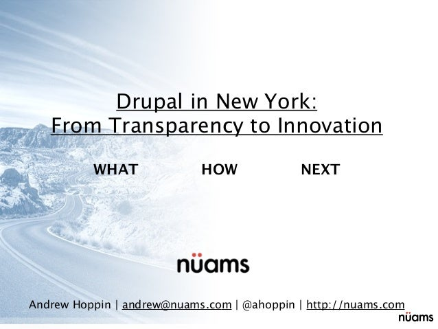Drupal in New York:   From Transparency to Innovation          WHAT              HOW             NEXTAndrew Hoppin | andre...