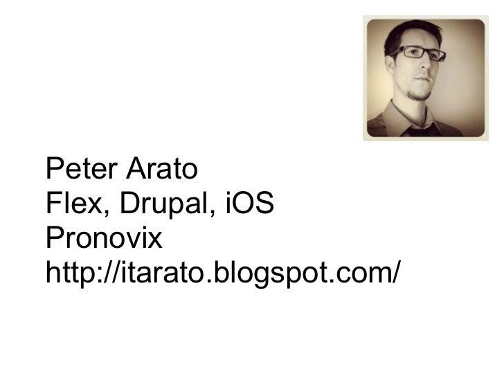 Peter AratoFlex, Drupal, iOSPronovixhttp://itarato.blogspot.com/