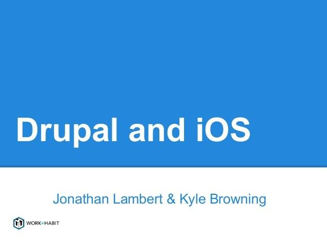 Drupal and iOS  Jonathan Lambert & Kyle Browning