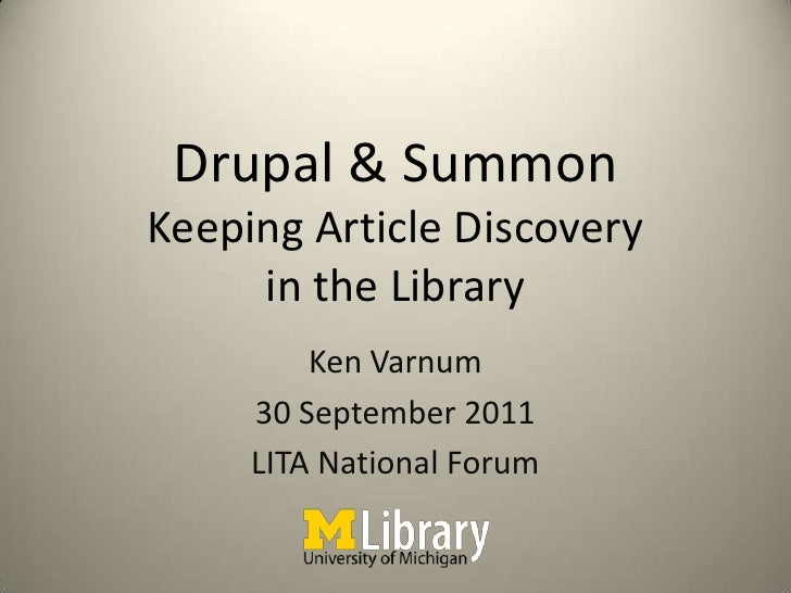 Drupal & SummonKeeping Article Discovery in the Library<br />Ken Varnum<br />30 September 2011<br />LITA National Forum<br />