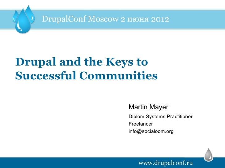 Drupal and the Keys toSuccessful Communities                 Martin Mayer                 Diplom Systems Practitioner     ...