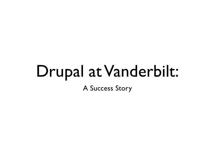 Drupal at Vanderbilt:       A Success Story