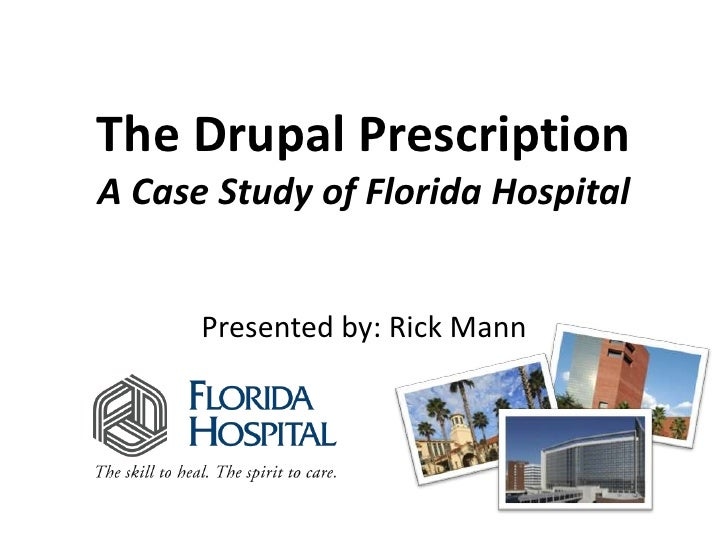 The Drupal Prescription<br />A Case Study of Florida Hospital<br />Presented by:Rick Mann<br />