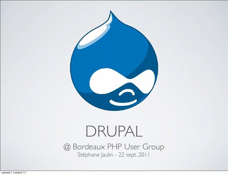 DRUPAL                      @ Bordeaux PHP User Group                         Stéphane Jaulin - 22 sept. 2011samedi 1 octo...